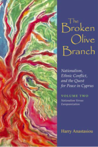 The Broken Olive Branch: Nationalism, Ethnic Conflict, and the Quest for Peace in Cyprus: Volume Two: Nationalism Versus Europeanization